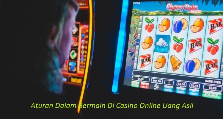 Aturan Dalam Bermain Di Casino Online Uang Asli